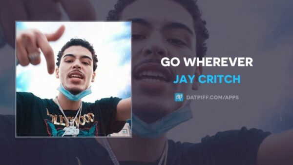 [New Music] Jay Critch – Go Wherever