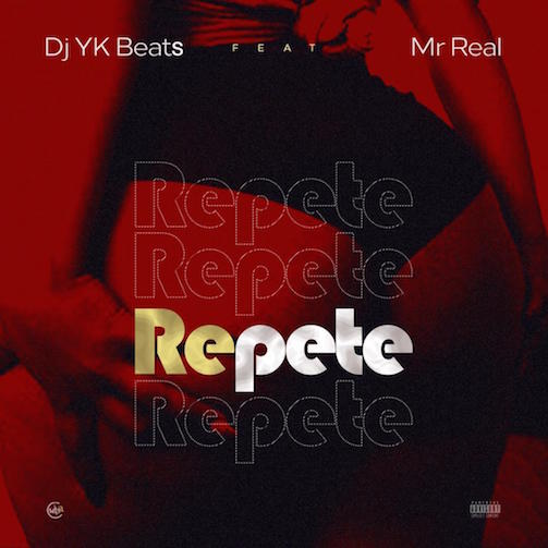 DJ YK – Repete Ft Mr Real