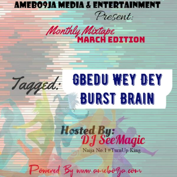 [Mixtape] DJ Seemagic X Amebo9ja – Gbedu Wey Dey Burst Brain Mix