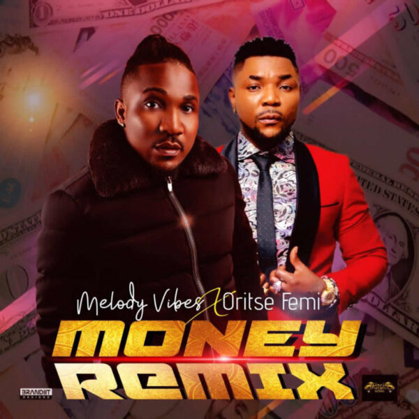 [Music] Melodyvibes – Money Remix ft. Oritse Femi