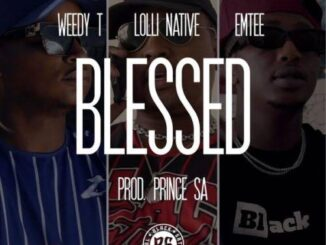 Weedy T – Blessed Ft. Emtee, Lolli Native