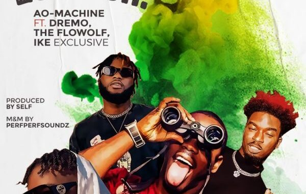 AO – Machine – This One Loud Oh! ft Dremo, The Flowolf & Ike Exclusive