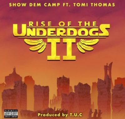 Show Dem Camp Ft Tomi Thomas – Rise Of The Underdogs 2