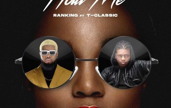 [Music] Ranking – Hold Me ft T-Classic Mp3 Download