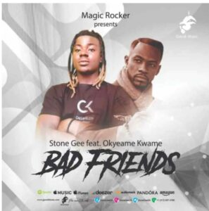 Stone Gee Ft Okyeame Kwame – Bad Friends
