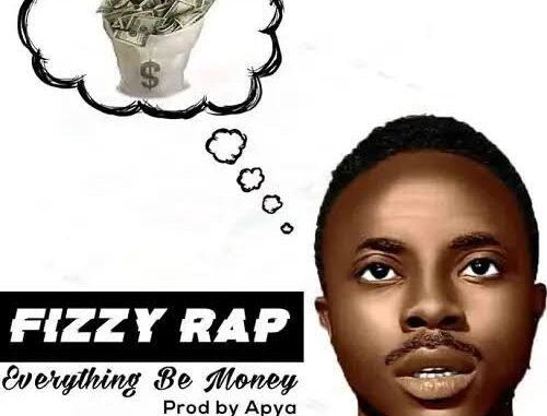 Fizzy Rap – Everything Be Money Mp3 Download Audio Free
